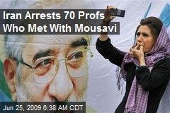 Iran Arrests 70 Profs Who Met With Mousavi