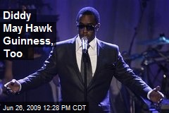 Diddy May Hawk Guinness, Too