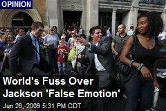 World's Fuss Over Jackson 'False Emotion'