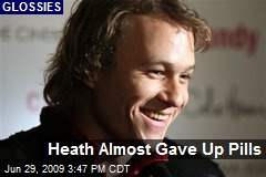 Heath Almost Gave Up Pills