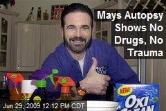 Mays Autopsy Shows No Drugs, No Trauma