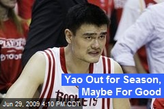 Yao Out for Season, Maybe For Good
