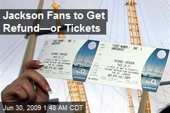 Jackson Fans to Get Refund—or Tickets