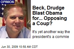 Beck, Drudge Blast Obama for... Opposing a Coup?