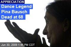 Dance Legend Pina Bausch Dead at 68