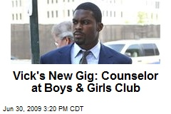 Vick's New Gig: Counselor at Boys & Girls Club