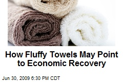 How Fluffy Towels May Point to Economic Recovery