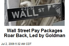 Wall Street Pay Packages Roar Back, Led by Goldman