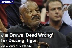 Jim Brown 'Dead Wrong' for Dissing Tiger