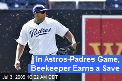 In Astros-Padres Game, Beekeeper Earns a Save