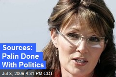 Sources: Palin Done With Politics