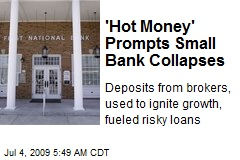 'Hot Money' Prompts Small Bank Collapses