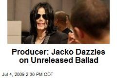 Producer: Jacko Dazzles on Unreleased Ballad