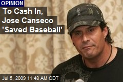 To Cash In, Jose Canseco 'Saved Baseball'