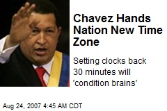 Chavez Hands Nation New Time Zone
