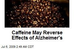 Caffeine May Reverse Effects of Alzheimer's
