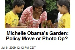 Michelle Obama's Garden: Policy Move or Photo Op?