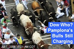 Dow Who? Pamplona's Bulls Still Charging