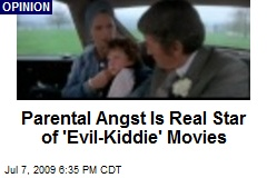 Parental Angst Is Real Star of 'Evil-Kiddie' Movies