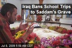 Iraq Bans School Trips to Saddam's Grave