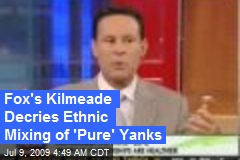Fox's Kilmeade Decries Ethnic Mixing of 'Pure' Yanks