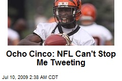 Ocho Cinco: NFL Can't Stop Me Tweeting