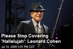 Please Stop Covering 'Hallelujah': Leonard Cohen