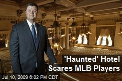 'Haunted' Hotel Scares MLB Players