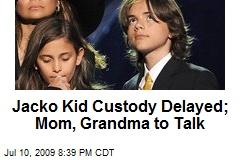 Jacko Kid Custody Delayed; Mom, Grandma to Talk