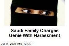 Saudi Family Charges Genie With Harassment