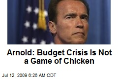 Arnold: Budget Crisis Is Not a Game of Chicken