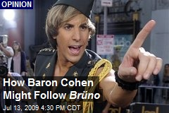 How Baron Cohen Might Follow Brüno