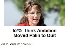 52% Think Ambition Moved Palin to Quit