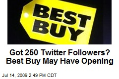 Got 250 Twitter Followers? Best Buy May Have Opening