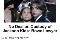 No Deal on Custody of Jackson Kids: Rowe Lawyer