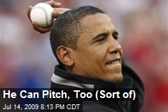 He Can Pitch, Too (Sort of)