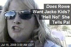 Does Rowe Want Jacko Kids? 'Hell No!' She Tells Pal