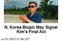 N. Korea Biopic May Signal Kim's Final Act