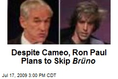 Despite Cameo, Ron Paul Plans to Skip Brüno