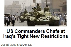 US Commanders Chafe at Iraq's Tight New Restrictions