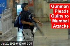 Gunman Pleads Guilty to Mumbai Attacks