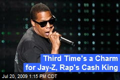 Third Time's a Charm for Jay-Z, Rap's Cash King