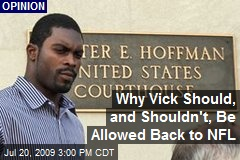 Why Vick Should, and Shouldn't, Be Allowed Back to NFL