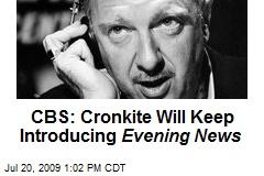 CBS: Cronkite Will Keep Introducing Evening News