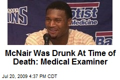 McNair Was Drunk At Time of Death: Medical Examiner