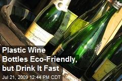 Plastic Wine Bottles Eco-Friendly, but Drink It Fast