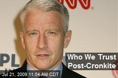 Who We Trust Post-Cronkite