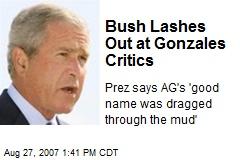 Bush Lashes Out at Gonzales Critics