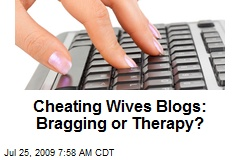 Cheating Wives Blogs: Bragging or Therapy?
