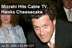 Mizrahi Hits Cable TV, Hawks Cheesecake